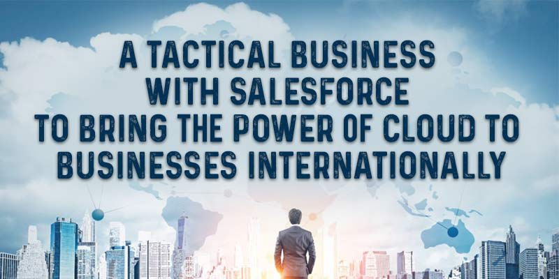 A Tactical Business with Salesforce to bring the power of cloud to businesses internationally