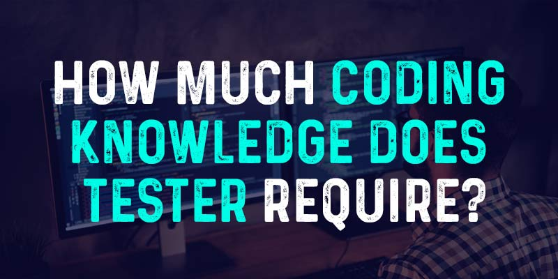 How much coding knowledge does tester require